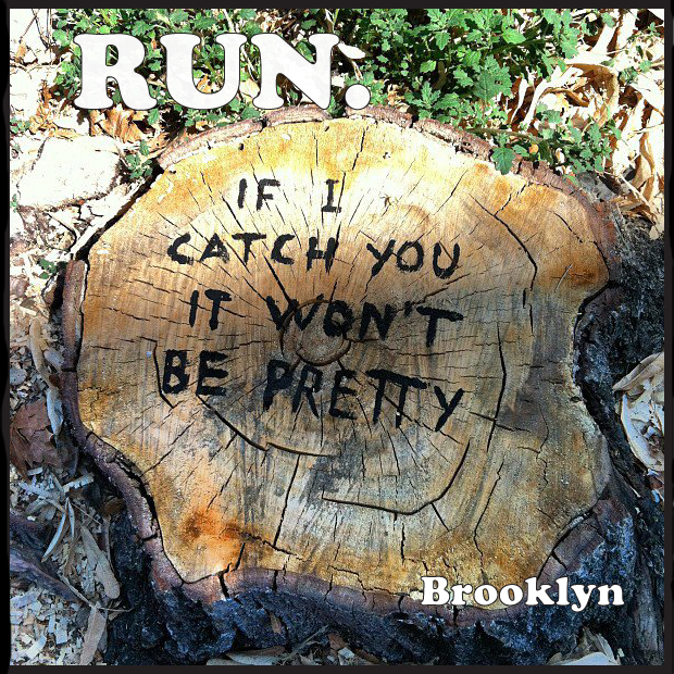 RUN. if i catch you